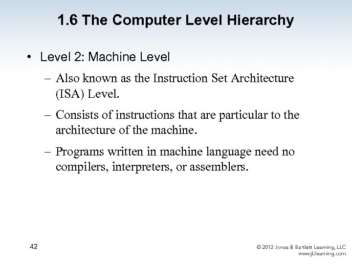 1. 6 The Computer Level Hierarchy • Level 2: Machine Level – Also known