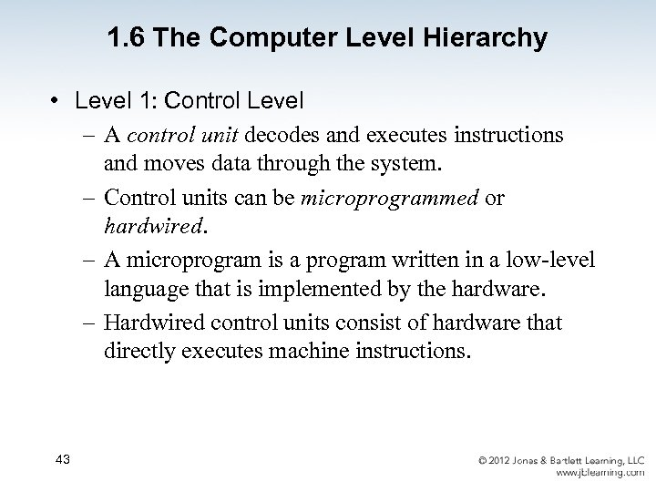 1. 6 The Computer Level Hierarchy • Level 1: Control Level – A control