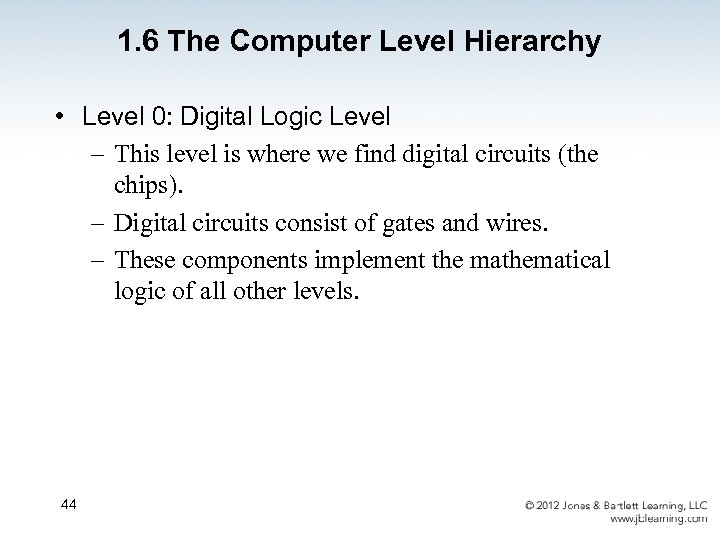 1. 6 The Computer Level Hierarchy • Level 0: Digital Logic Level – This