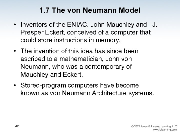 1. 7 The von Neumann Model • Inventors of the ENIAC, John Mauchley and