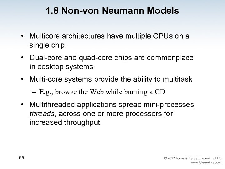 1. 8 Non-von Neumann Models • Multicore architectures have multiple CPUs on a single