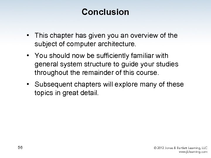 Conclusion • This chapter has given you an overview of the subject of computer