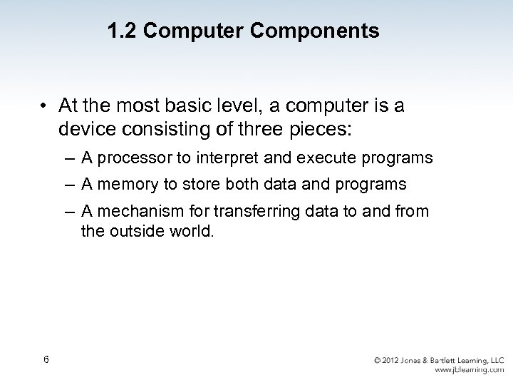 1. 2 Computer Components • At the most basic level, a computer is a