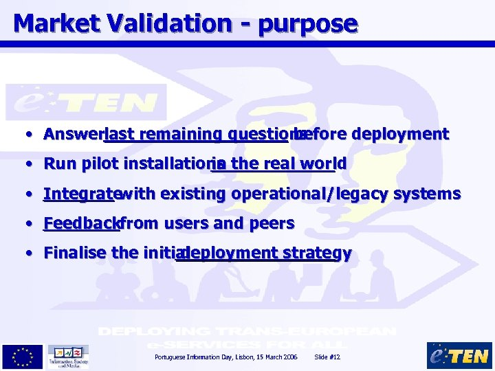 Market Validation - purpose • Answerlast remaining questions before deployment • Run pilot installations