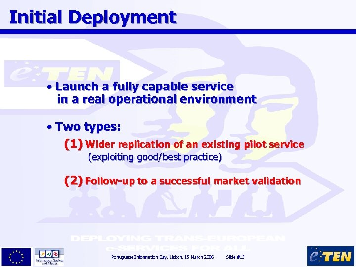 Initial Deployment • Launch a fully capable service in a real operational environment •