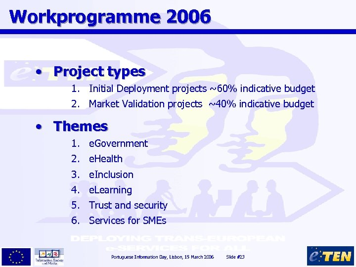 Workprogramme 2006 • Project types 1. Initial Deployment projects ~60% indicative budget 2. Market