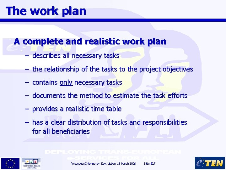 The work plan A complete and realistic work plan – describes all necessary tasks