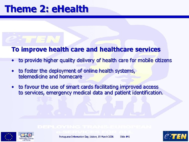 Theme 2: e. Health To improve health care and healthcare services • to provide