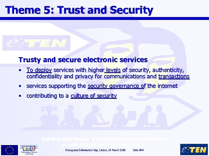 Theme 5: Trust and Security Trusty and secure electronic services • To deploy services