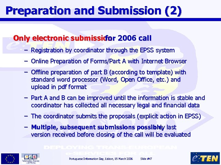 Preparation and Submission (2) Only electronic submission 2006 call for – Registration by coordinator