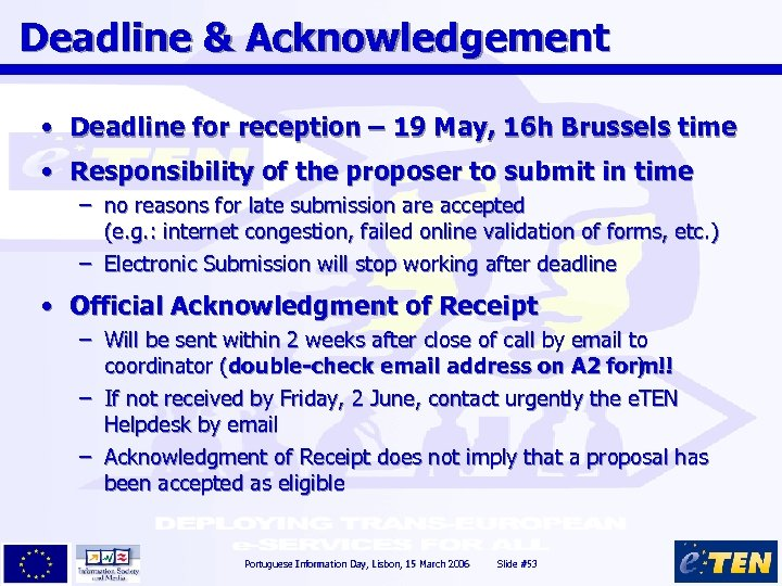Deadline & Acknowledgement • Deadline for reception – 19 May, 16 h Brussels time