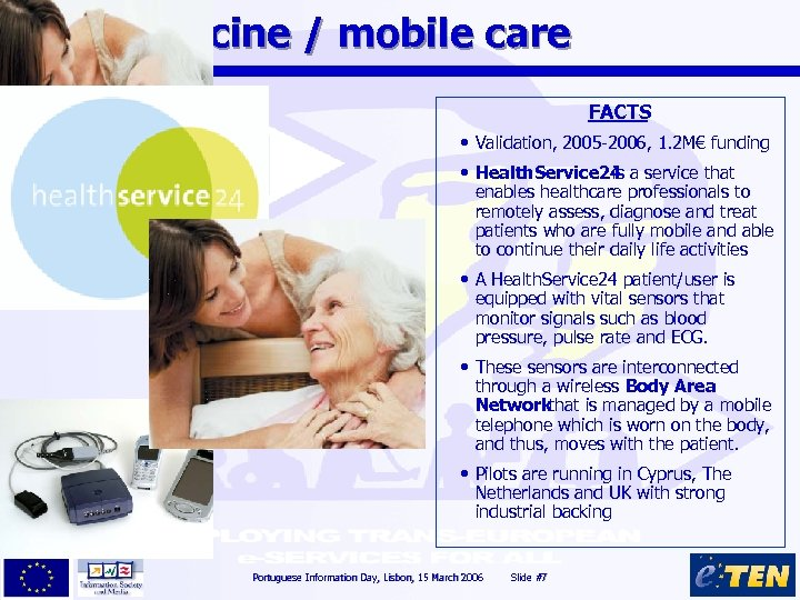 Telemedicine / mobile care FACTS • Validation, 2005 -2006, 1. 2 M€ funding •