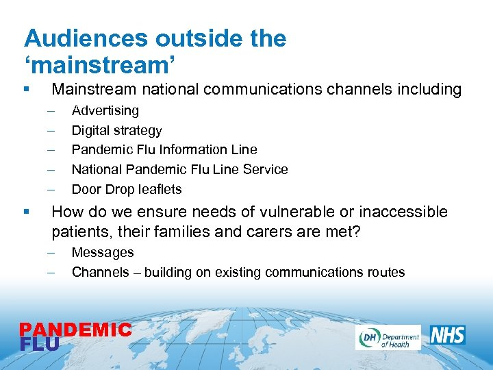 Audiences outside the 'mainstream' § Mainstream national communications channels including – – – §