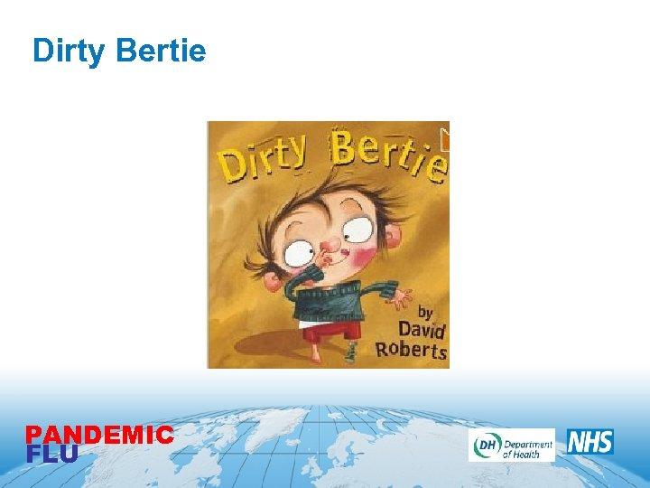 Dirty Bertie PANDEMIC FLU