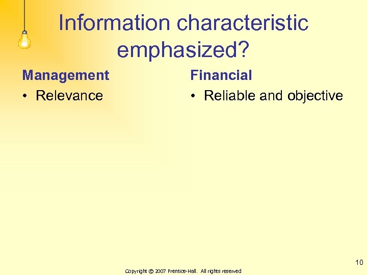 Information characteristic emphasized? Management • Relevance Financial • Reliable and objective 10 Copyright ©