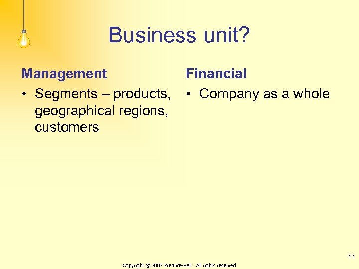 Business unit? Management • Segments – products, geographical regions, customers Financial • Company as