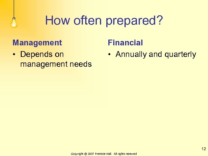 How often prepared? Management • Depends on management needs Financial • Annually and quarterly