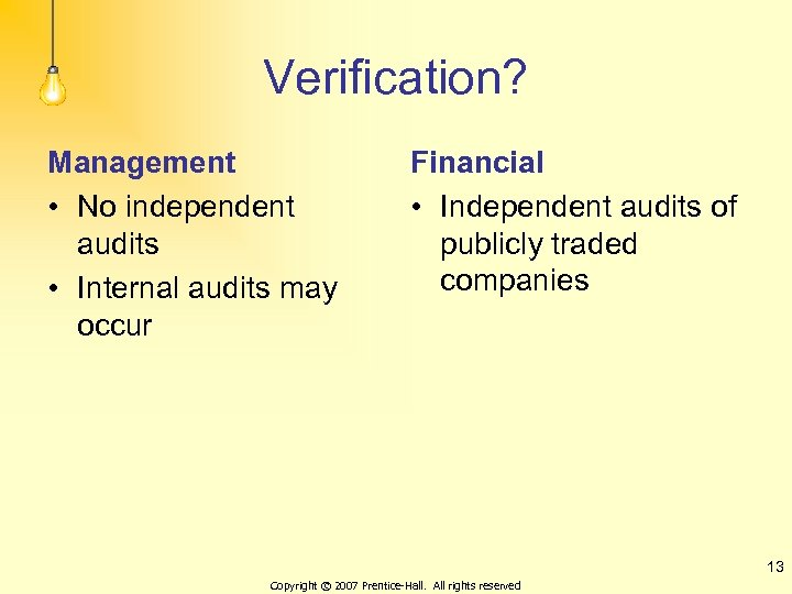Verification? Management • No independent audits • Internal audits may occur Financial • Independent