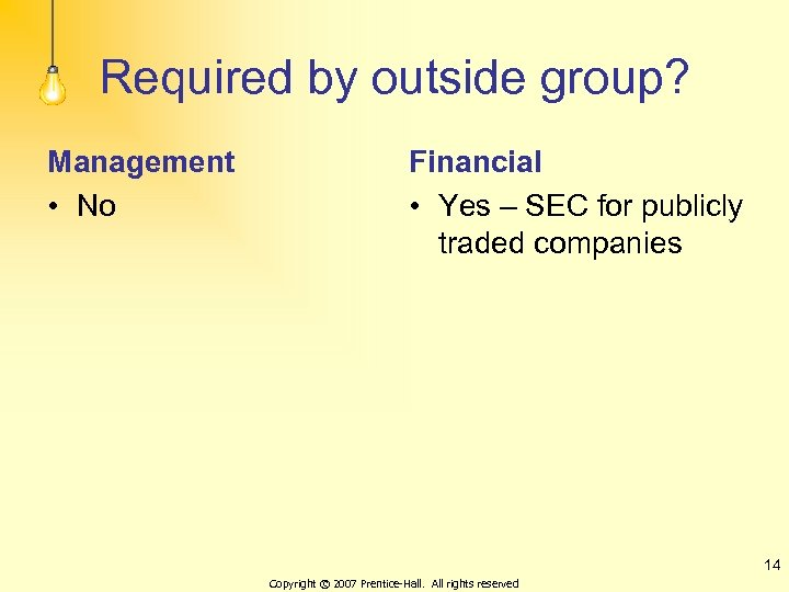 Required by outside group? Management • No Financial • Yes – SEC for publicly