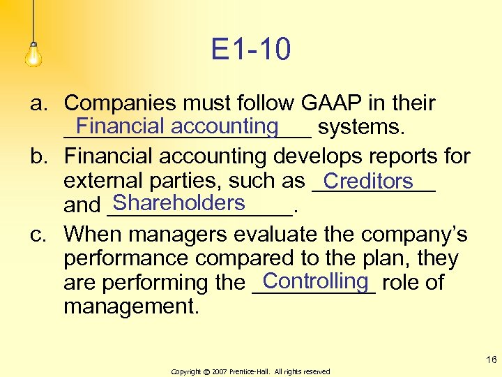 E 1 -10 a. Companies must follow GAAP in their Financial accounting __________ systems.