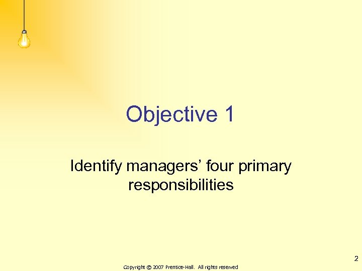 Objective 1 Identify managers' four primary responsibilities 2 Copyright © 2007 Prentice-Hall. All rights