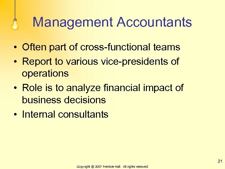 Management Accountants • Often part of cross-functional teams • Report to various vice-presidents of