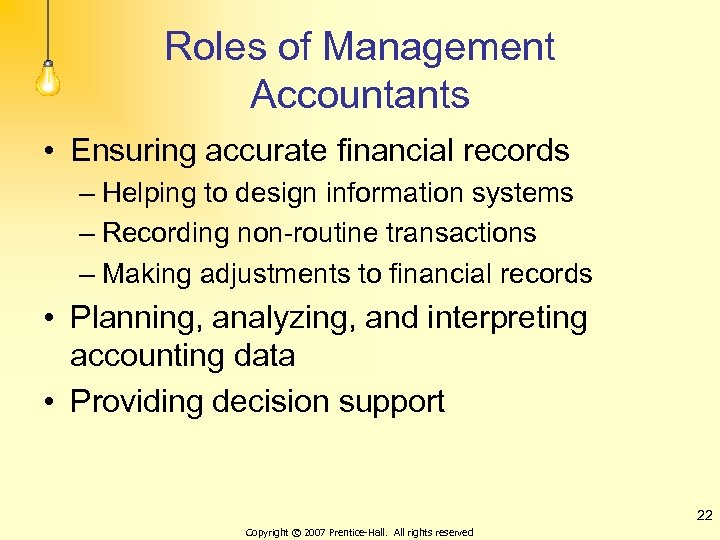 Roles of Management Accountants • Ensuring accurate financial records – Helping to design information