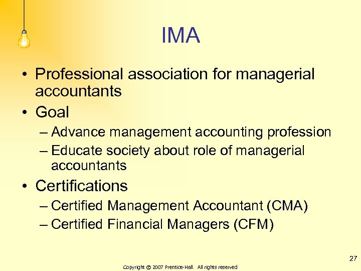 IMA • Professional association for managerial accountants • Goal – Advance management accounting profession