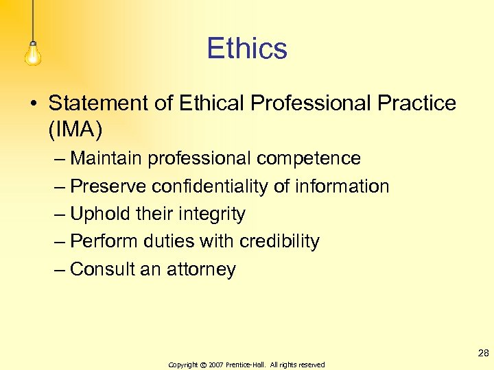 Ethics • Statement of Ethical Professional Practice (IMA) – Maintain professional competence – Preserve