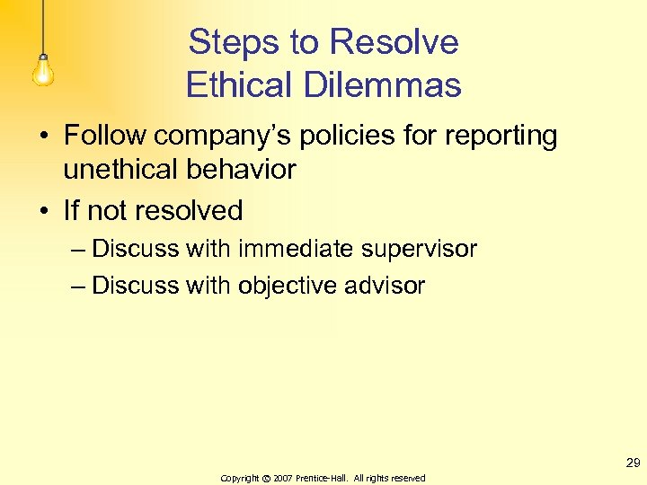 Steps to Resolve Ethical Dilemmas • Follow company's policies for reporting unethical behavior •