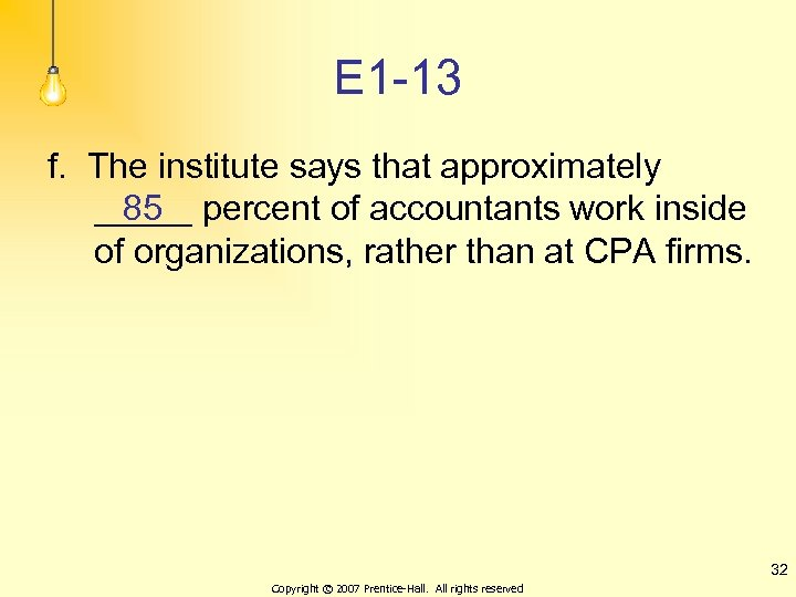 E 1 -13 f. The institute says that approximately 85 _____ percent of accountants