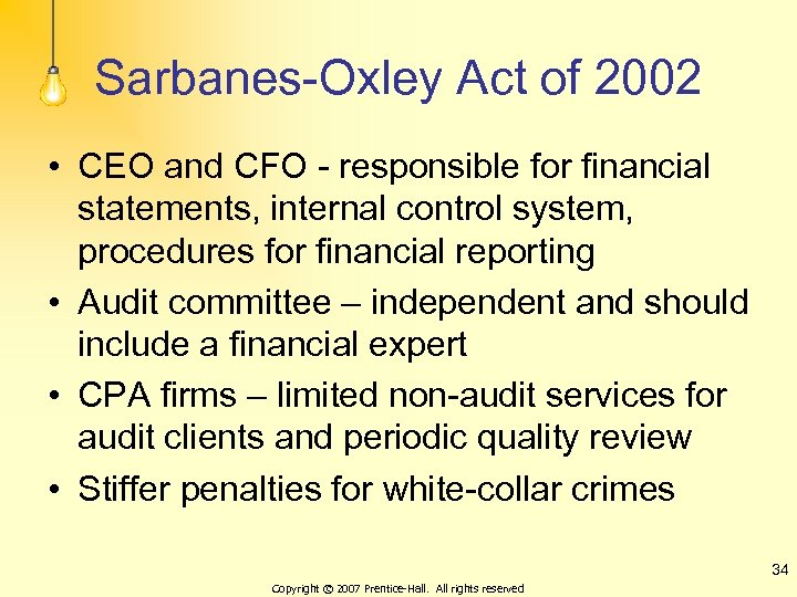 Sarbanes-Oxley Act of 2002 • CEO and CFO - responsible for financial statements, internal