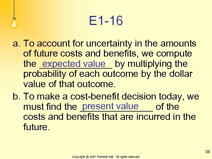 E 1 -16 a. To account for uncertainty in the amounts of future costs