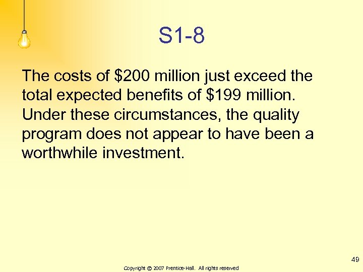 S 1 -8 The costs of $200 million just exceed the total expected benefits