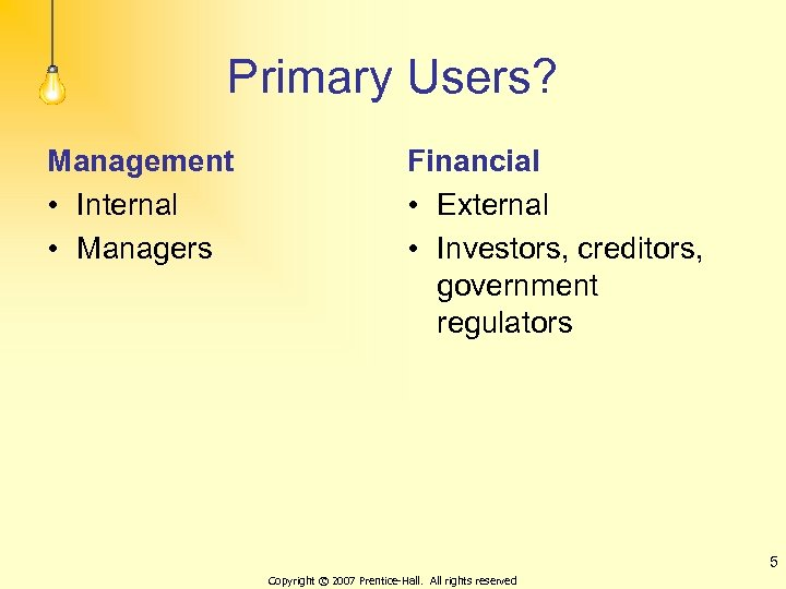 Primary Users? Management • Internal • Managers Financial • External • Investors, creditors, government