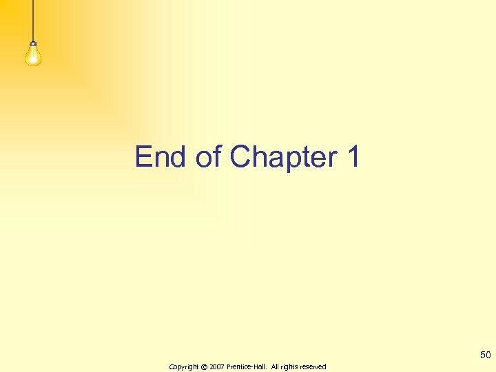 End of Chapter 1 50 Copyright © 2007 Prentice-Hall. All rights reserved