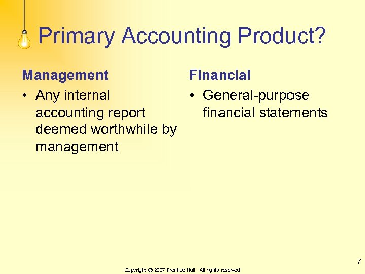 Primary Accounting Product? Management Financial • Any internal • General-purpose accounting report financial statements