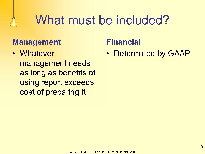 What must be included? Management • Whatever management needs as long as benefits of
