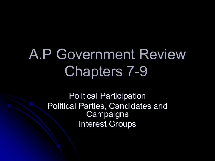 A. P Government Review Chapters 7 -9 Political Participation Political Parties, Candidates and Campaigns