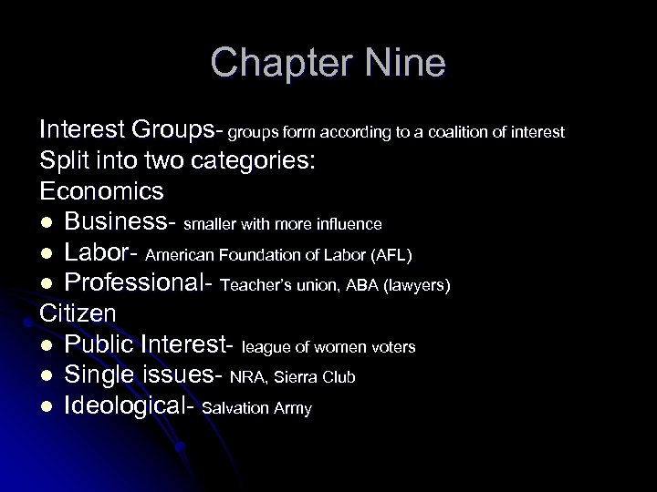 Chapter Nine Interest Groups- groups form according to a coalition of interest Split into
