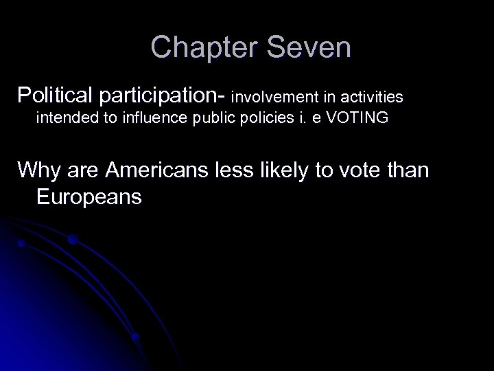 Chapter Seven Political participation- involvement in activities intended to influence public policies i. e