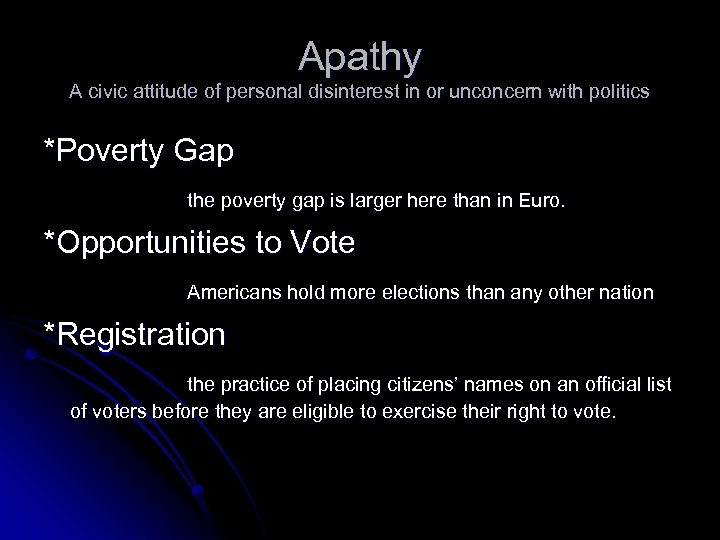 Apathy A civic attitude of personal disinterest in or unconcern with politics *Poverty Gap