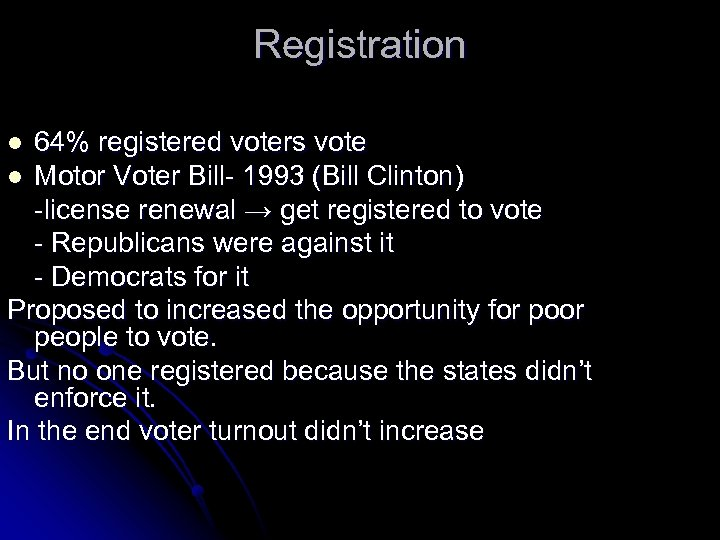 Registration 64% registered voters vote l Motor Voter Bill- 1993 (Bill Clinton) -license renewal