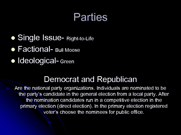 Parties Single Issue- Right-to-Life l Factional- Bull Moose l Ideological- Green l Democrat and