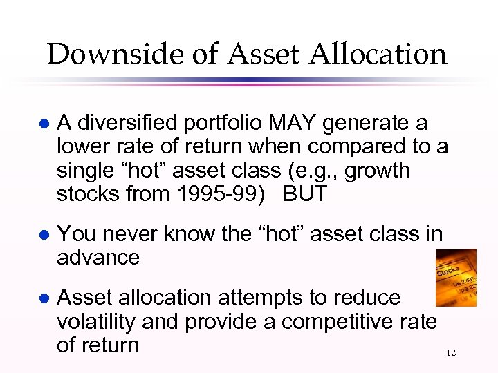 Downside of Asset Allocation l A diversified portfolio MAY generate a lower rate of