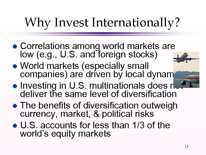 Why Invest Internationally? Correlations among world markets are low (e. g. , U. S.