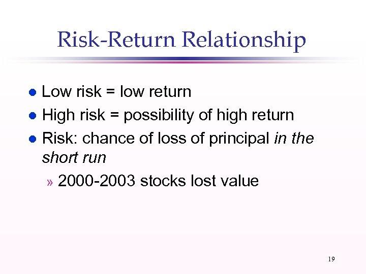 Risk-Return Relationship Low risk = low return l High risk = possibility of high