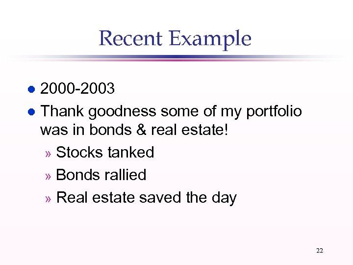 Recent Example 2000 -2003 l Thank goodness some of my portfolio was in bonds