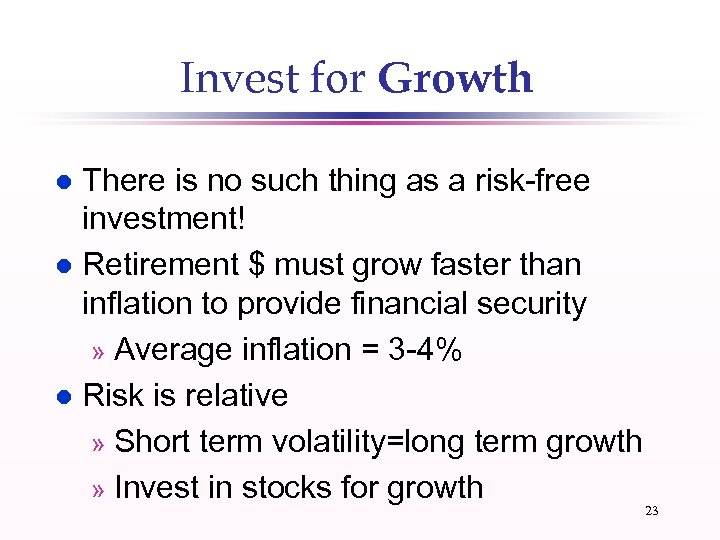 Invest for Growth There is no such thing as a risk-free investment! l Retirement