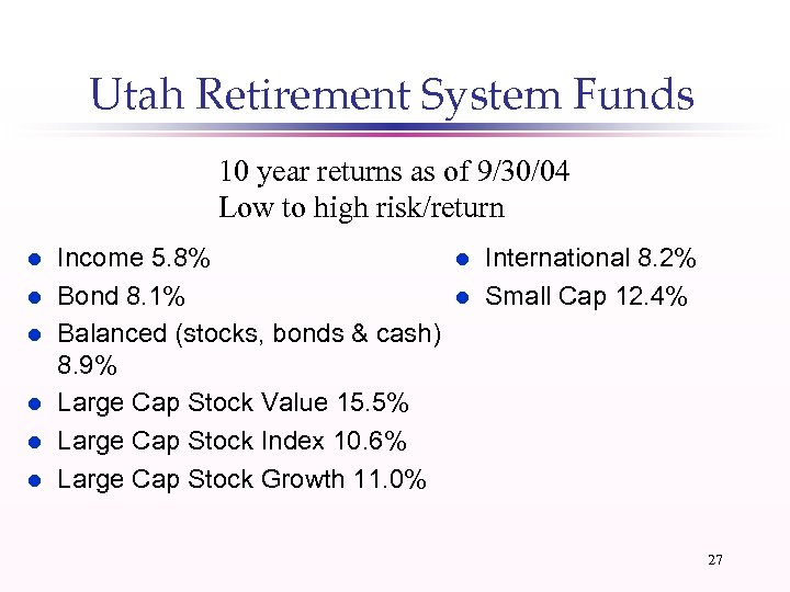 Utah Retirement System Funds 10 year returns as of 9/30/04 Low to high risk/return